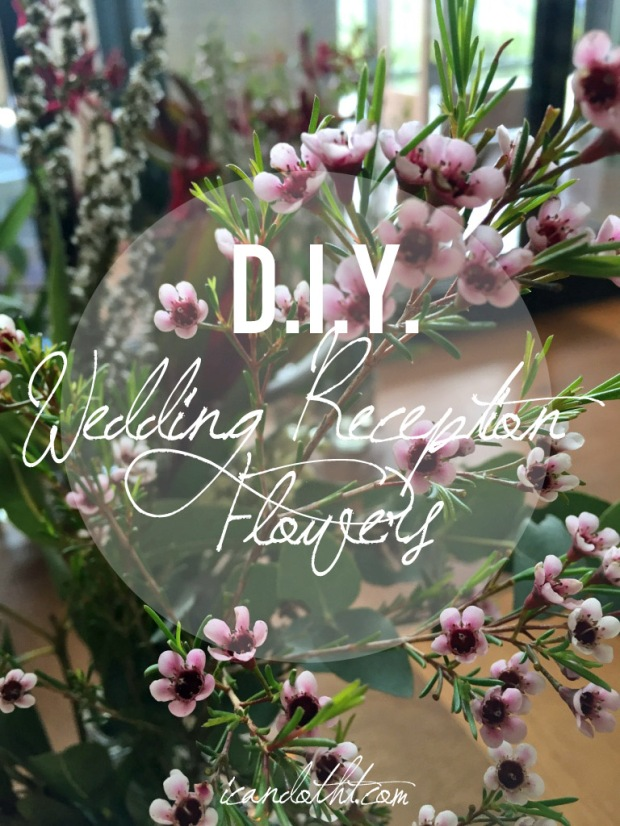 DIY Wedding Reception Flowers